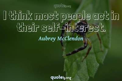 Photo Quote of I think most people act in their self-interest.