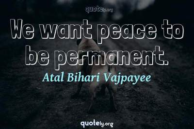 Photo Quote of We want peace to be permanent.