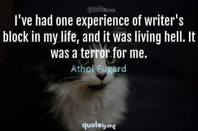 Photo Quote of I've had one experience of writer's block in my life, and it was living hell. It was a terror for me.