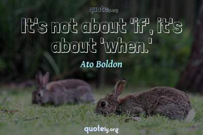 Photo Quote of It's not about 'if', it's about 'when.'