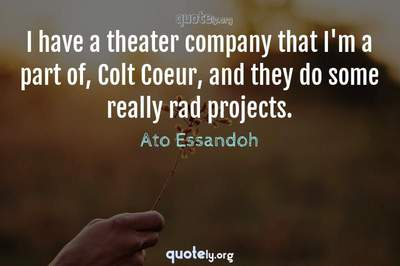 Photo Quote of I have a theater company that I'm a part of, Colt Coeur, and they do some really rad projects.