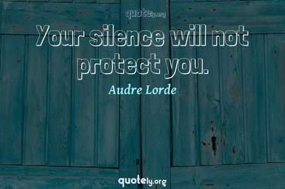 Photo Quote of Your silence will not protect you.