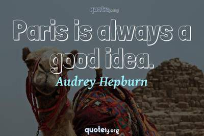 Photo Quote of Paris is always a good idea.