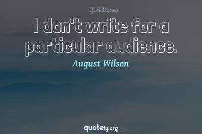 Photo Quote of I don't write for a particular audience.