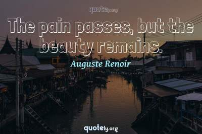 Photo Quote of The pain passes, but the beauty remains.