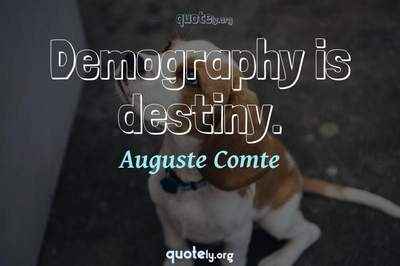 Photo Quote of Demography is destiny.