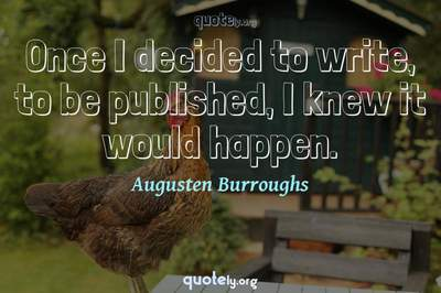Photo Quote of Once I decided to write, to be published, I knew it would happen.
