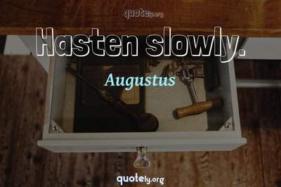 Photo Quote of Hasten slowly.
