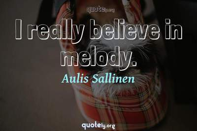 Photo Quote of I really believe in melody.
