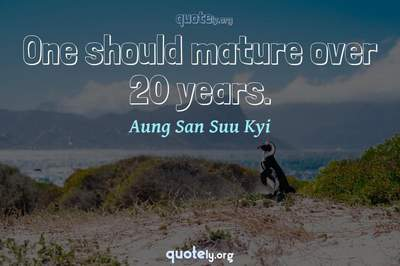 Photo Quote of One should mature over 20 years.