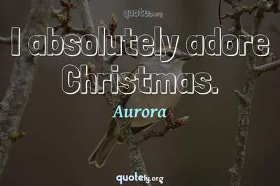 Photo Quote of I absolutely adore Christmas.
