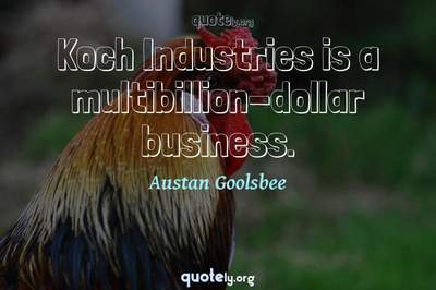Photo Quote of Koch Industries is a multibillion-dollar business.