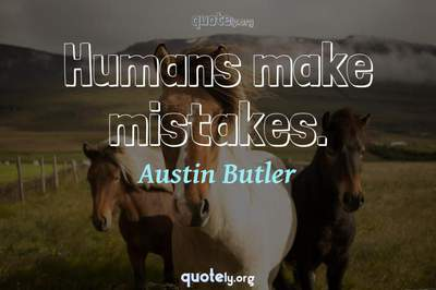 Photo Quote of Humans make mistakes.