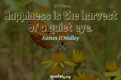 Photo Quote of Happiness is the harvest of a quiet eye.
