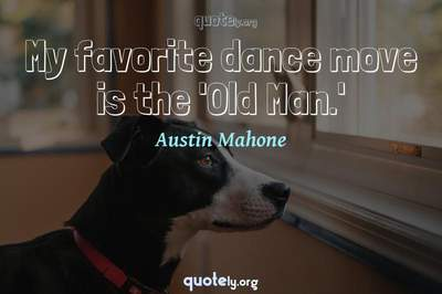 Photo Quote of My favorite dance move is the 'Old Man.'