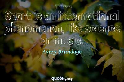 Photo Quote of Sport is an international phenomenon, like science or music.