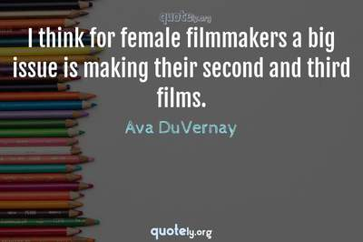 Photo Quote of I think for female filmmakers a big issue is making their second and third films.