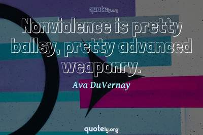 Photo Quote of Nonviolence is pretty ballsy, pretty advanced weaponry.