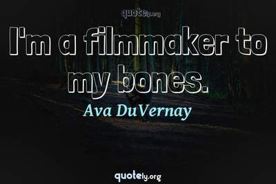 Photo Quote of I'm a filmmaker to my bones.