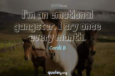 Photo Quote of I'm an emotional gangster. I cry once every month.
