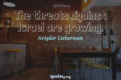 Photo Quote of The threats against Israel are growing.