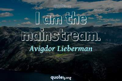 Photo Quote of I am the mainstream.