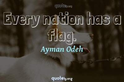 Photo Quote of Every nation has a flag.