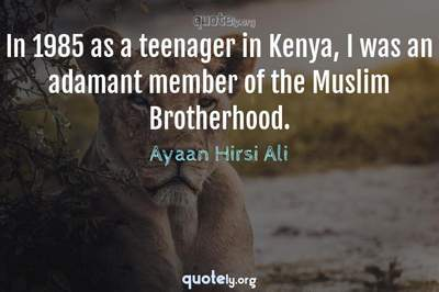 Photo Quote of In 1985 as a teenager in Kenya, I was an adamant member of the Muslim Brotherhood.