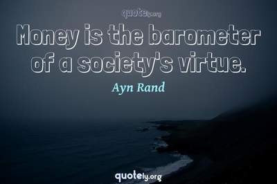 Photo Quote of Money is the barometer of a society's virtue.