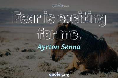 Photo Quote of Fear is exciting for me.