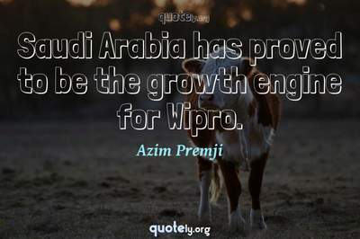 Photo Quote of Saudi Arabia has proved to be the growth engine for Wipro.