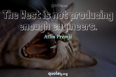 Photo Quote of The West is not producing enough engineers.