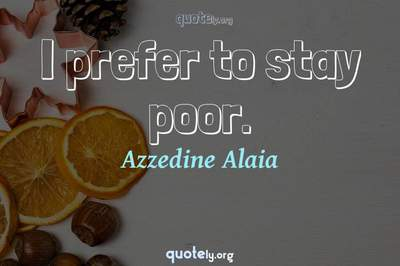 Photo Quote of I prefer to stay poor.