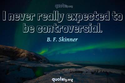 Photo Quote of I never really expected to be controversial.