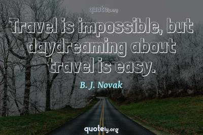 Photo Quote of Travel is impossible, but daydreaming about travel is easy.