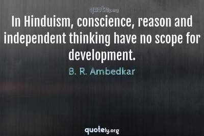 Photo Quote of In Hinduism, conscience, reason and independent thinking have no scope for development.