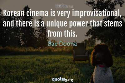 Photo Quote of Korean cinema is very improvisational, and there is a unique power that stems from this.