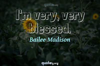 Photo Quote of I'm very, very blessed.