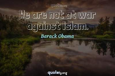 Photo Quote of We are not at war against Islam.