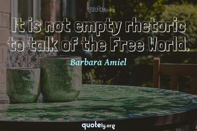 Photo Quote of It is not empty rhetoric to talk of the Free World.