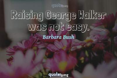 Photo Quote of Raising George Walker was not easy.
