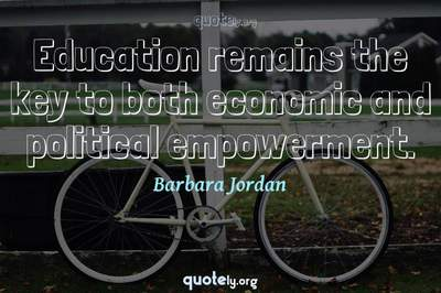Photo Quote of Education remains the key to both economic and political empowerment.