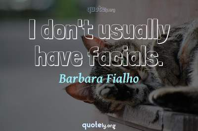 Photo Quote of I don't usually have facials.