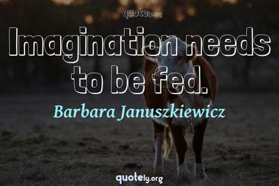 Photo Quote of Imagination needs to be fed.