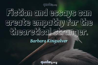 Photo Quote of Fiction and essays can create empathy for the theoretical stranger.