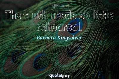 Photo Quote of The truth needs so little rehearsal.