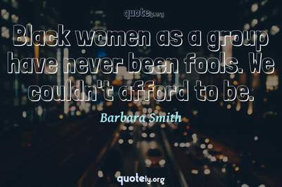 Photo Quote of Black women as a group have never been fools. We couldn't afford to be.
