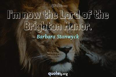 Photo Quote of I'm now the Lord of the Brighton Manor.
