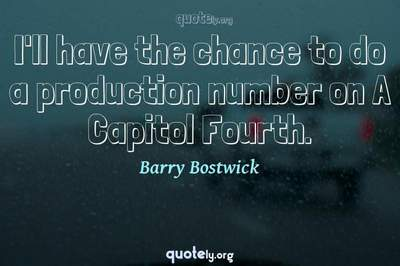 Photo Quote of I'll have the chance to do a production number on A Capitol Fourth.