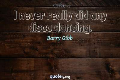 Photo Quote of I never really did any disco dancing.